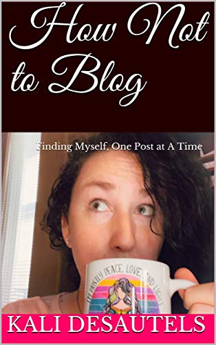 "Kali author of "" How Not To Blog: Finding Myself, One Post at a Time"""